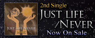 2nd Single 「Just Life/Never」